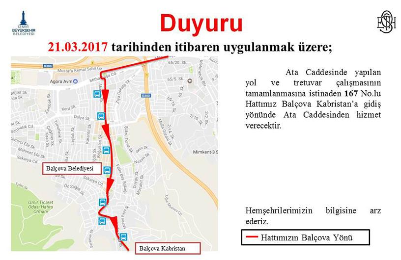 21.03.2017 tarihinden itibaren çalışmaların tamamlanmasına istinaden 167 Balçova Kabristan-F.Altay Aktarma hattımız Balçova Kabristan'a gidiş yönünde Ata Caddesinden hizmet verecektir.
