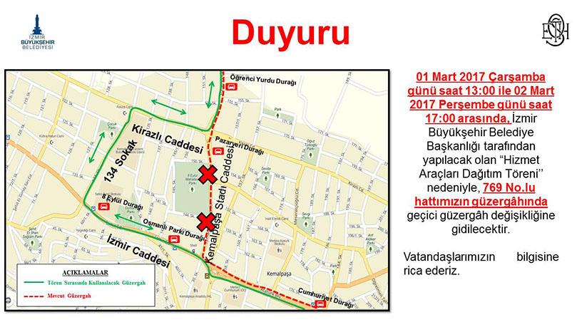 """İzmir Büyükşehir Belediyesi Başkanlığı tarafından yapılacak olan """"Hizmet Araçları Dağıtım Töreni"""" nedeniyle 769 nolu hatımızın güzergahında geçici güzergah değişikliğine gidilecektir."""